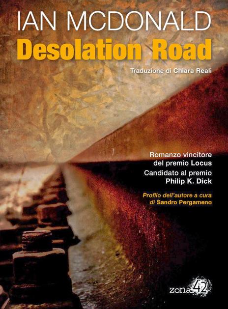 Desolation road di Ian McDonald romanzo fantascienza Ian McDonald premio Locus Zona 42