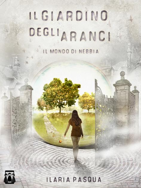 il giardino degli aranci il mondo di nebbia romanzo urban fantasy di Ilaria Pasqua