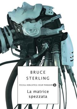 romanzo la matrice spezzata di Bruce Sterling fondatore del cyberpunk di Bruce Sterling