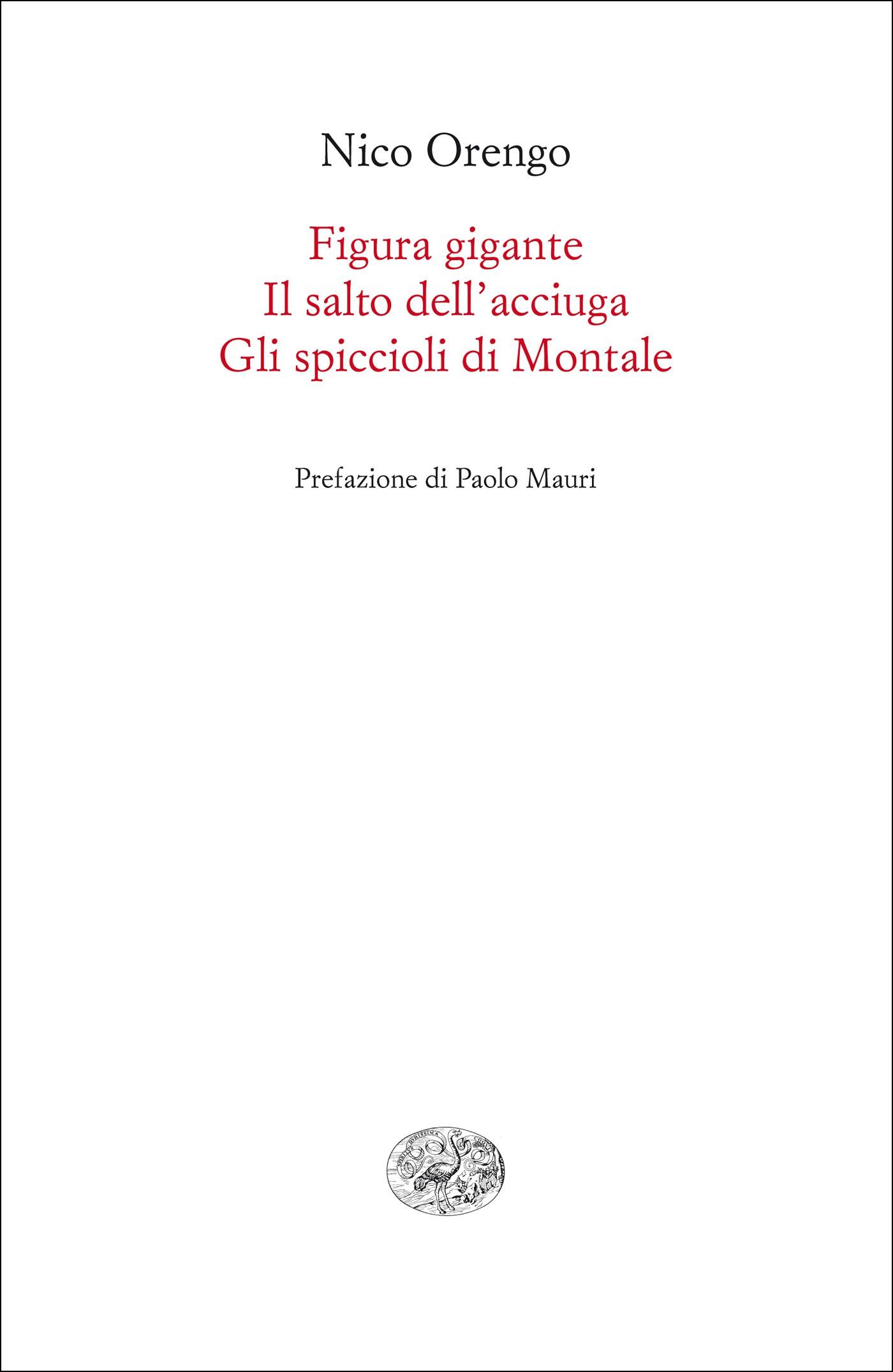 Figura gigante; Il salto dell'acciuga; Gli spiccioli di Montale: Requiem per un uliveto; di Nico Orengo