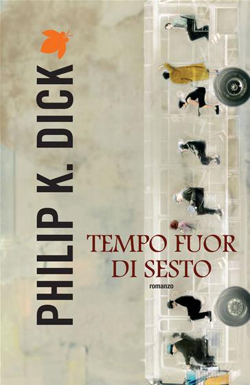 Tempo fuor di sesto di Philip K. Dick romanzo di fantascienza