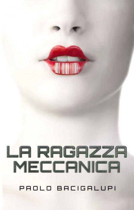 libro La ragazza meccanica di Paolo Bacigalupi romanzo fantascienza cyberpunk di Paolo Bacigalupi