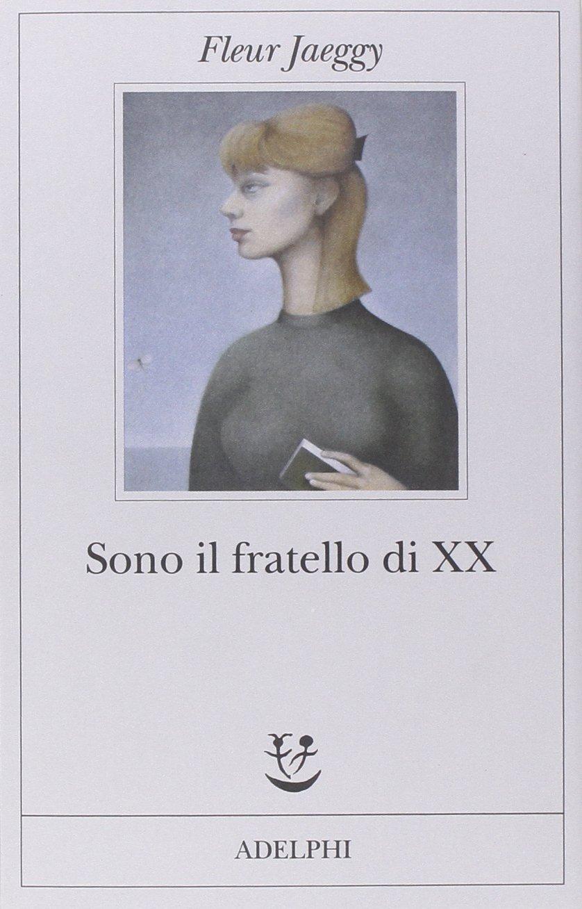 libro Sono il fratello di XX di Fleur Jaeggy