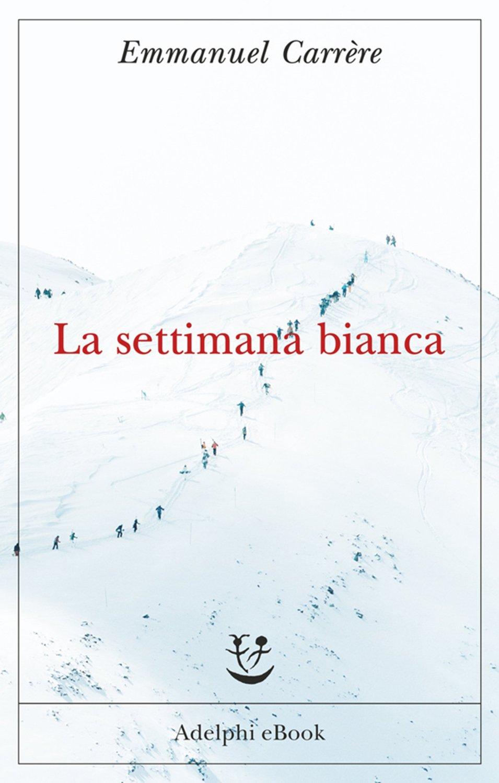 libro La settimana bianca di Emmanuel Carrère romanzo noir di Emmanuel Carrère