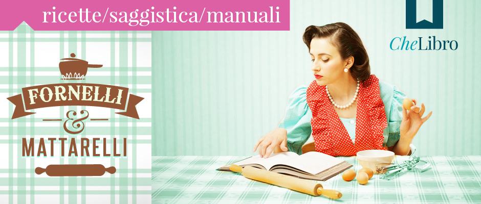 Libri di cucina, manuali e ricettari di cucina e pasticceria, saggistica gastronomica
