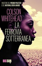 Percorso di lettura il genere distopico rassegna di romanzi ucronie distopiche la ferrovia sotterranea di Colson Whitehead