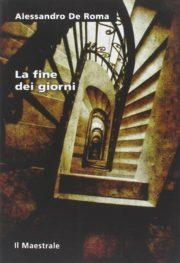 Raccolta di libri distopici La fine dei giorni romanzo distopico di Alessandro De Roma