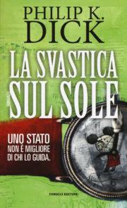 Percorso di lettura il genere distopico rassegna di romanzi ucronie dispotichela svastica sul sole di Philip K. Dick