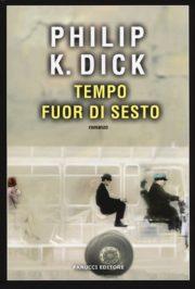 Raccolta di romanzi distopici tempo fuor di sesto romanzo distopico di Philip K. Dick