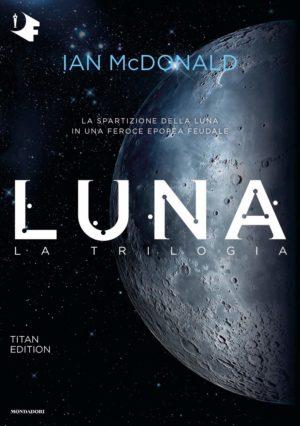 Saghe familiari fantascienza La trilogia della LUNA di Ian McDonald